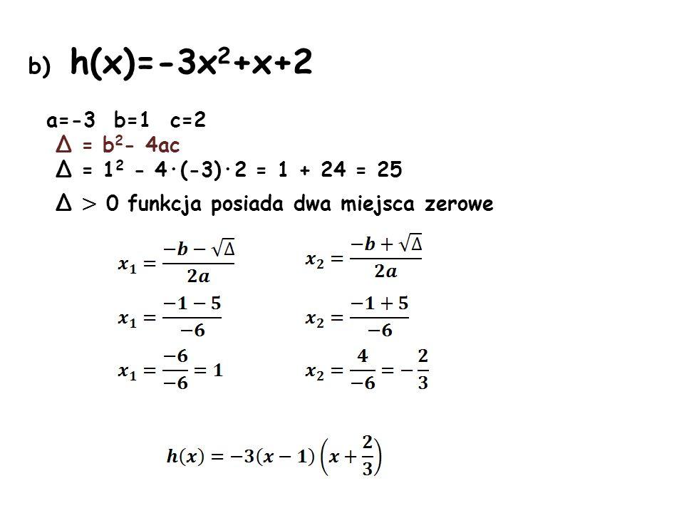 b) h(x)=-3x2+x+2 a=-3 b=1 c=2 Δ = b2- 4ac