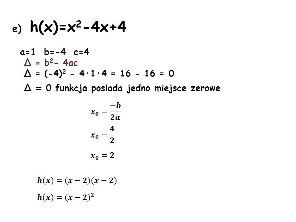 e) h(x)=x2-4x+4 a=1 b=-4 c=4 Δ = b2- 4ac