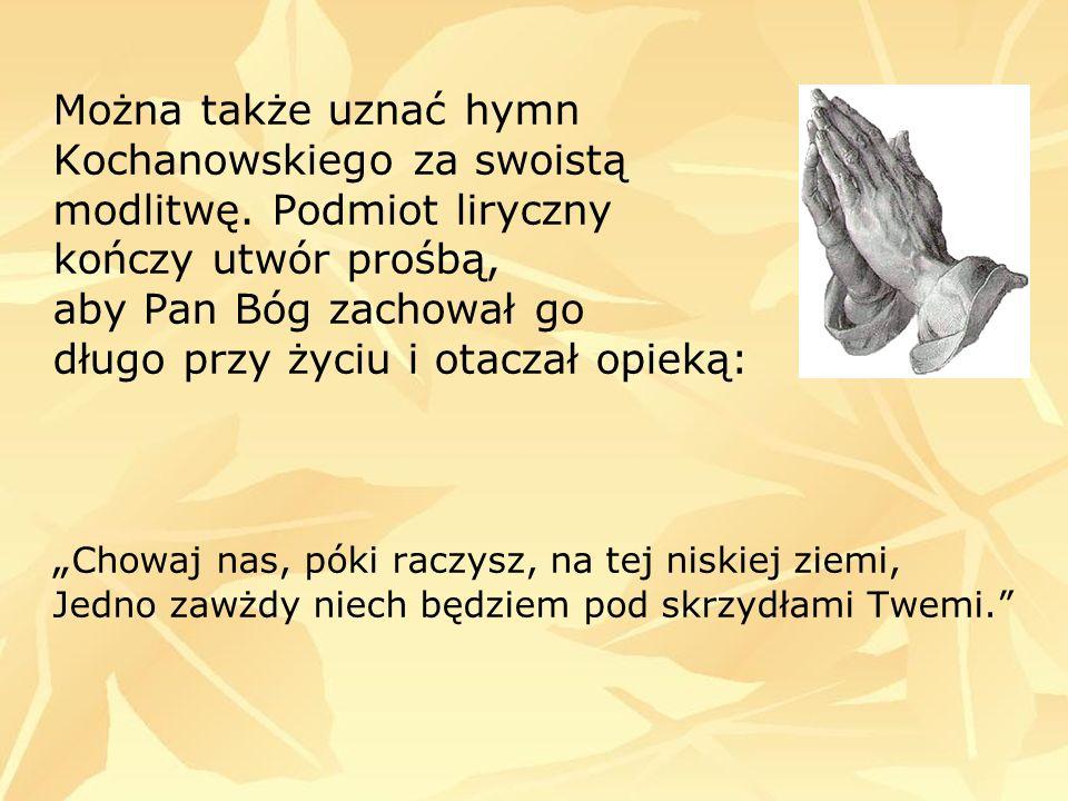 Można także uznać hymn Kochanowskiego za swoistą modlitwę