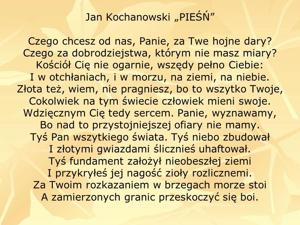 """Jan Kochanowski """"PIEŚŃ Czego chcesz od nas, Panie, za Twe hojne dary"""