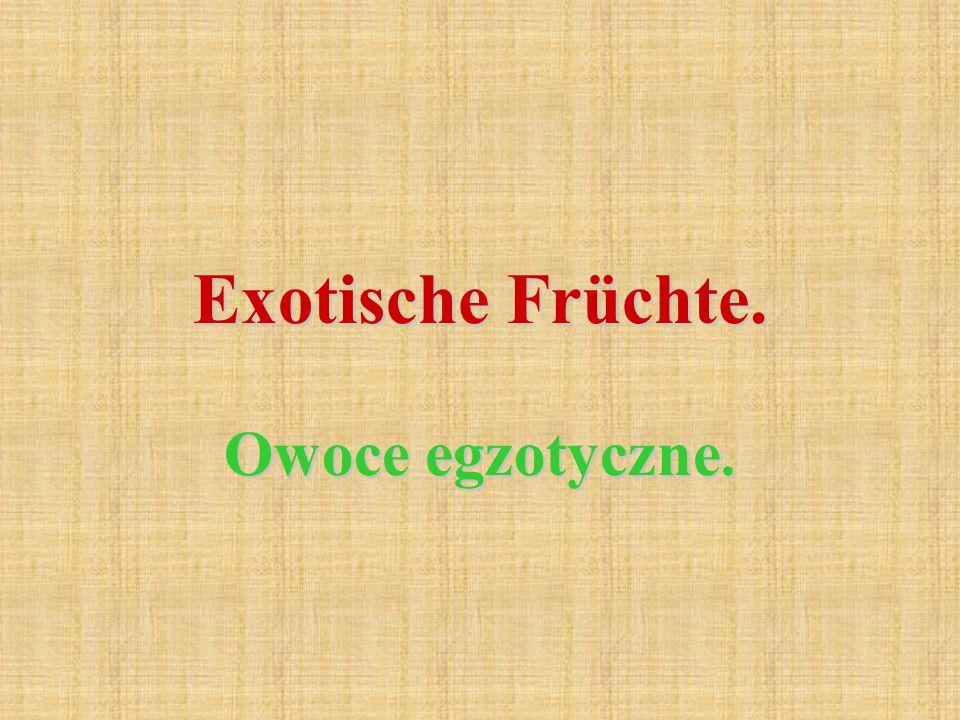Exotische Früchte. Owoce egzotyczne.