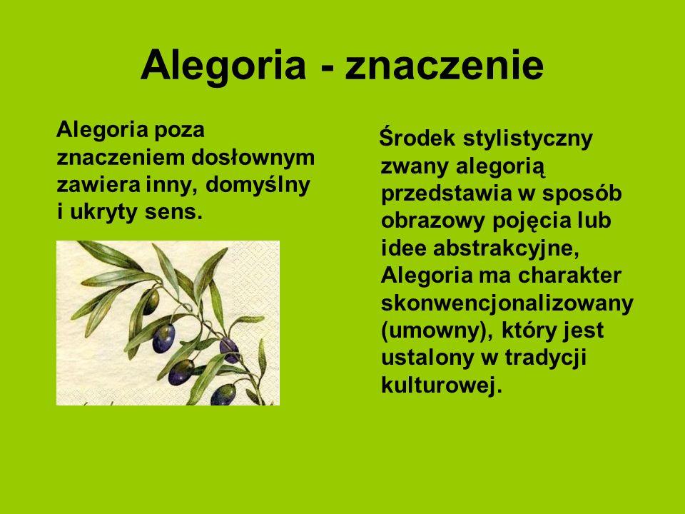 Alegoria - znaczenie Alegoria poza znaczeniem dosłownym zawiera inny, domyślny i ukryty sens.