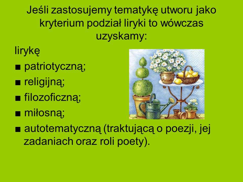 Jeśli zastosujemy tematykę utworu jako kryterium podział liryki to wówczas uzyskamy: