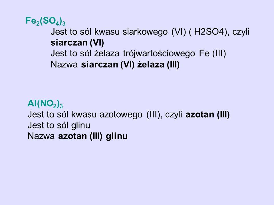 Fe2(SO4)3 Jest to sól kwasu siarkowego (VI) ( H2SO4), czyli siarczan (VI) Jest to sól żelaza trójwartościowego Fe (III) Nazwa siarczan (VI) żelaza (III)