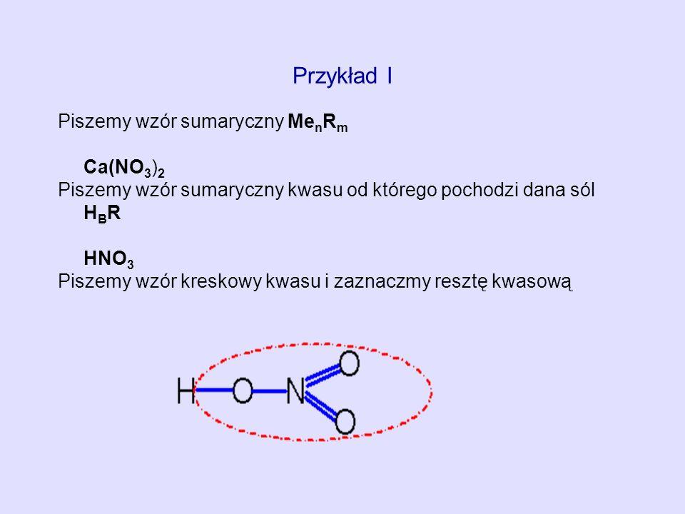 Przykład I Piszemy wzór sumaryczny MenRm Ca(NO3)2