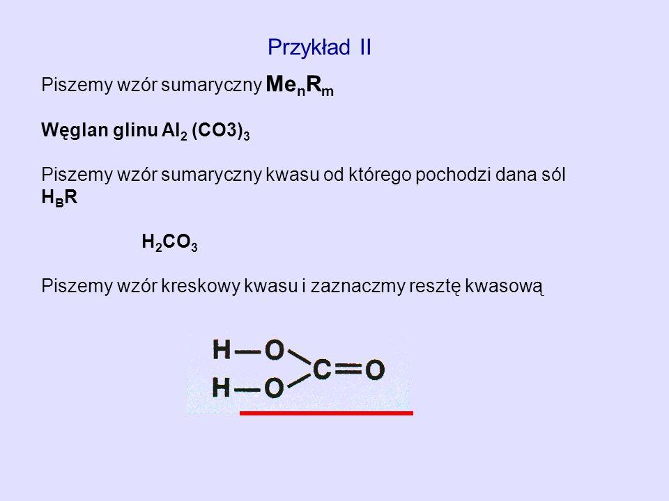 Przykład II Piszemy wzór sumaryczny MenRm Węglan glinu Al2 (CO3)3