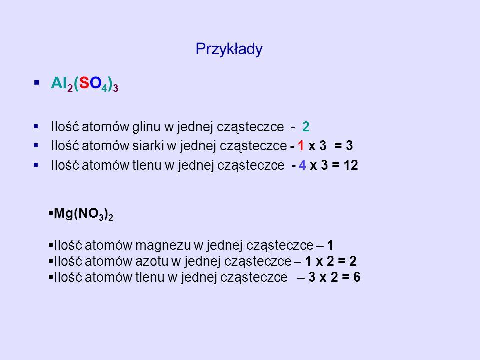 Przykłady Al2(SO4)3 Ilość atomów glinu w jednej cząsteczce - 2