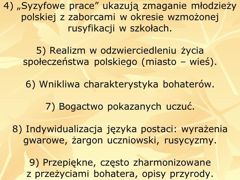 """4) """"Syzyfowe prace ukazują zmaganie młodzieży polskiej z zaborcami w okresie wzmożonej rusyfikacji w szkołach."""