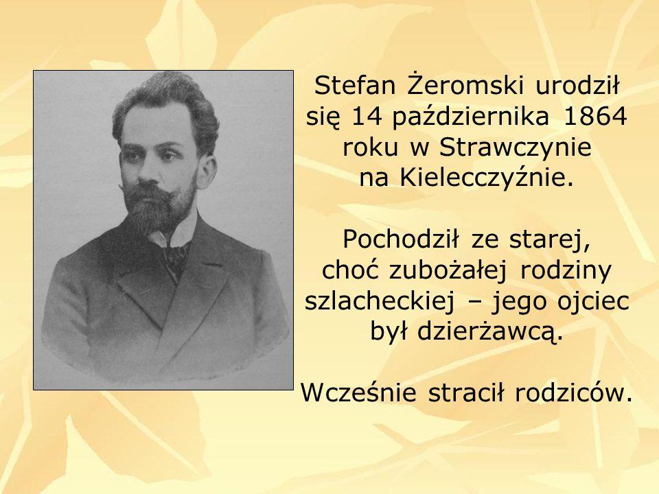 Stefan Żeromski urodził się 14 października 1864 roku w Strawczynie na Kielecczyźnie.