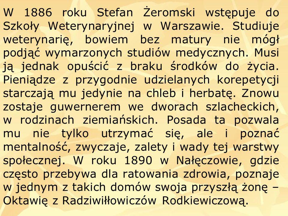 W 1886 roku Stefan Żeromski wstępuje do Szkoły Weterynaryjnej w Warszawie.