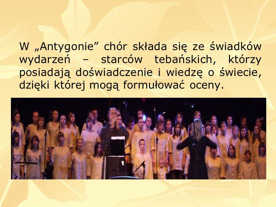 """W """"Antygonie chór składa się ze świadków wydarzeń – starców tebańskich, którzy posiadają doświadczenie i wiedzę o świecie, dzięki której mogą formułować oceny."""