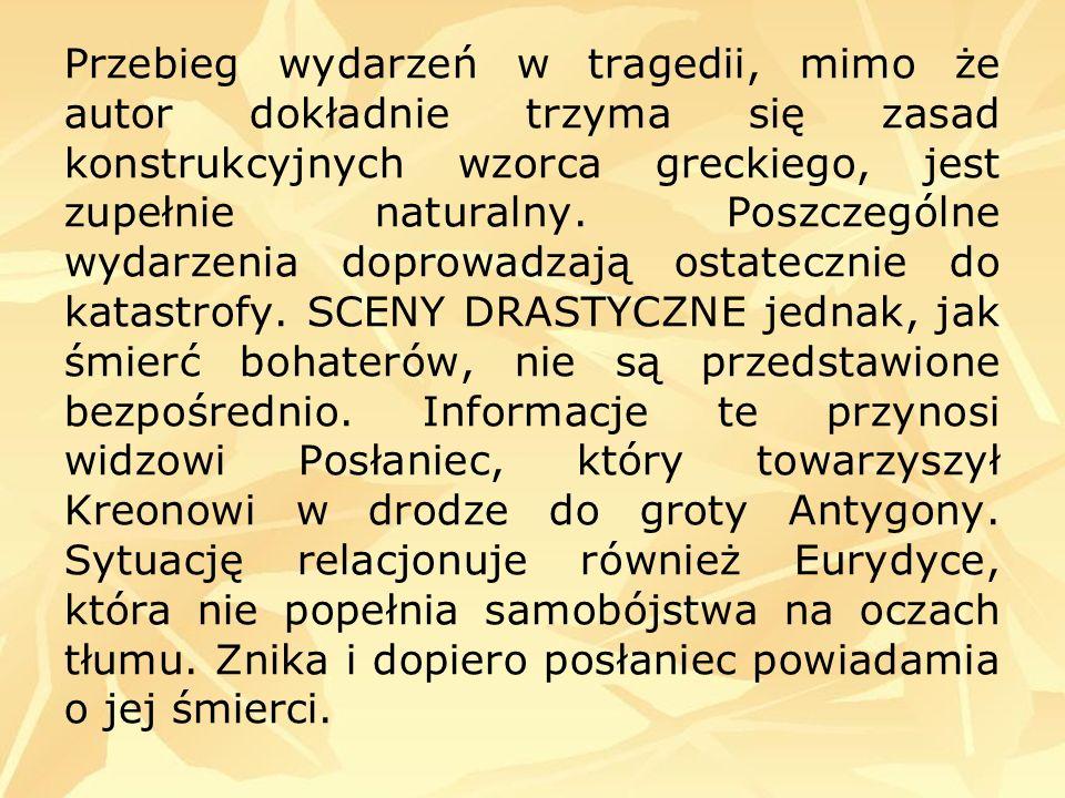 Przebieg wydarzeń w tragedii, mimo że autor dokładnie trzyma się zasad konstrukcyjnych wzorca greckiego, jest zupełnie naturalny.