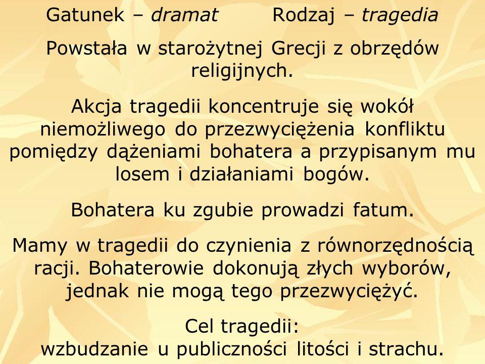 Gatunek – dramat Rodzaj – tragedia Powstała w starożytnej Grecji z obrzędów religijnych.