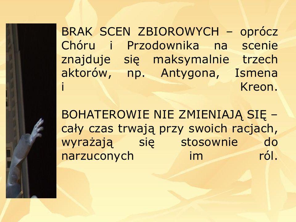 BRAK SCEN ZBIOROWYCH – oprócz Chóru i Przodownika na scenie znajduje się maksymalnie trzech aktorów, np.