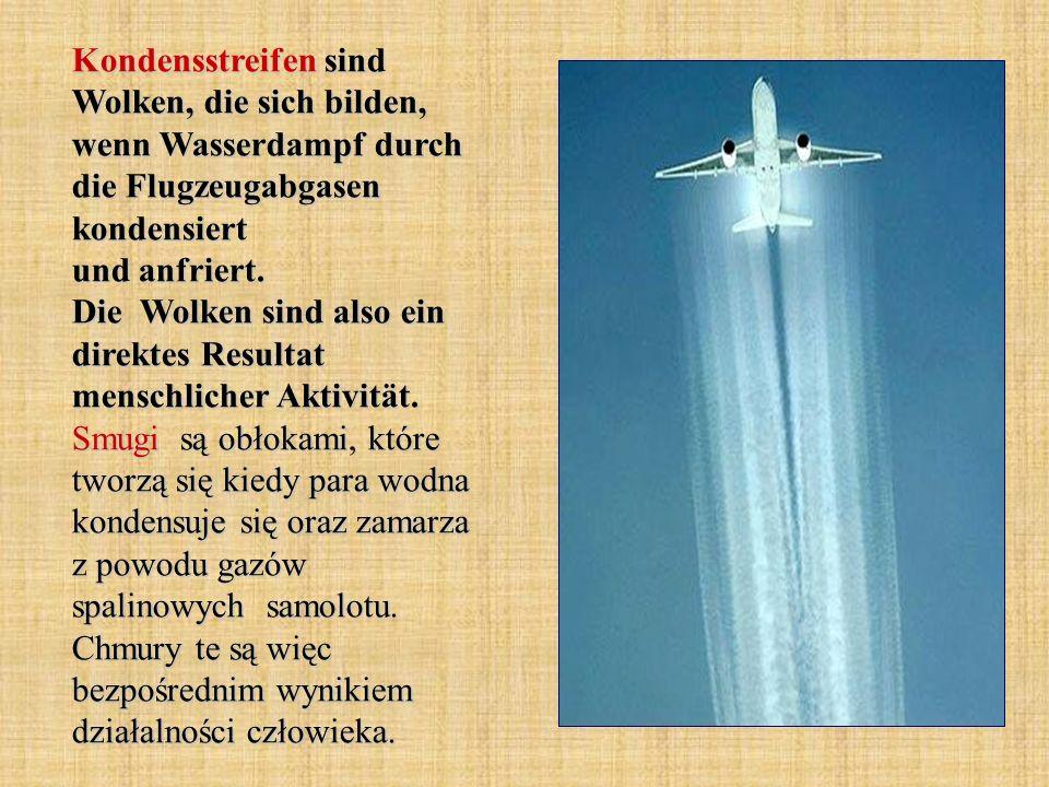 Kondensstreifen sind Wolken, die sich bilden, wenn Wasserdampf durch die Flugzeugabgasen kondensiert und anfriert.