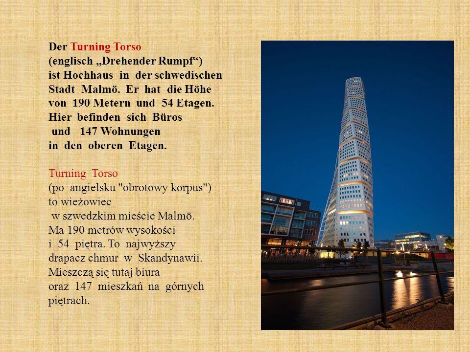 """Der Turning Torso (englisch """"Drehender Rumpf ) ist Hochhaus in der schwedischen Stadt Malmö. Er hat die Höhe von 190 Metern und 54 Etagen."""