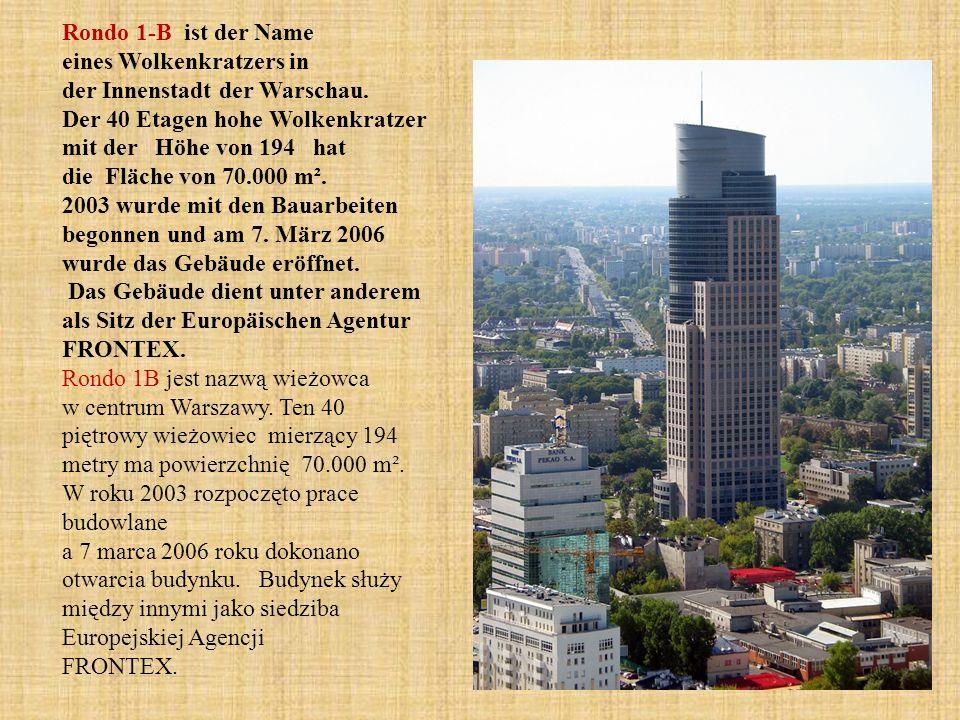 Rondo 1-B ist der Name eines Wolkenkratzers in der Innenstadt der Warschau. Der 40 Etagen hohe Wolkenkratzer mit der Höhe von 194 hat die Fläche von 70.000 m².