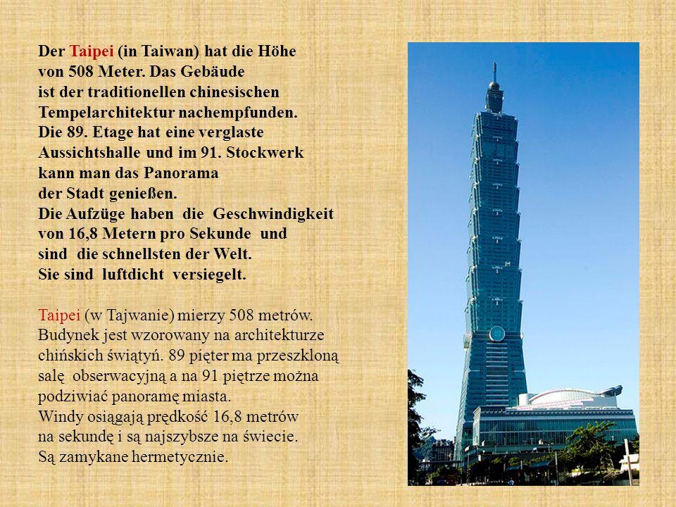 Der Taipei (in Taiwan) hat die Höhe von 508 Meter