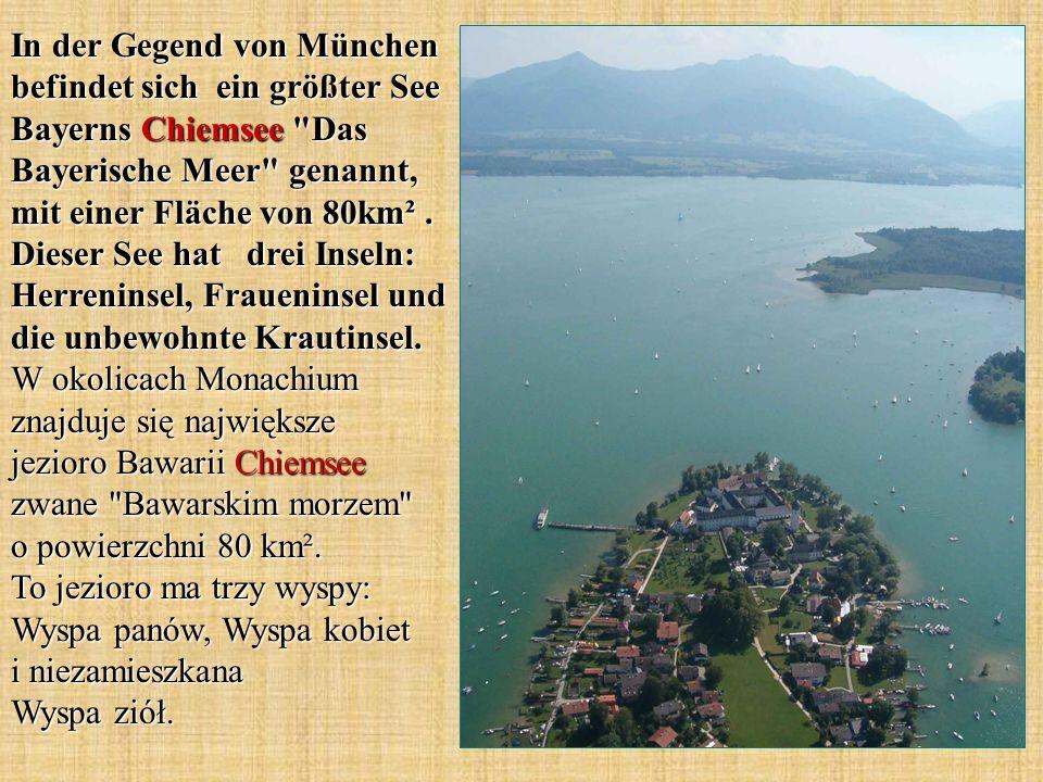 In der Gegend von München befindet sich ein größter See Bayerns Chiemsee Das Bayerische Meer genannt, mit einer Fläche von 80km² .