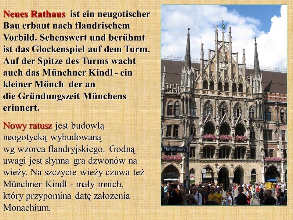Neues Rathaus ist ein neugotischer Bau erbaut nach flandrischem Vorbild. Sehenswert und berühmt ist das Glockenspiel auf dem Turm. Auf der Spitze des Turms wacht auch das Münchner Kindl - ein kleiner Mönch der an die Gründungszeit Münchens erinnert.