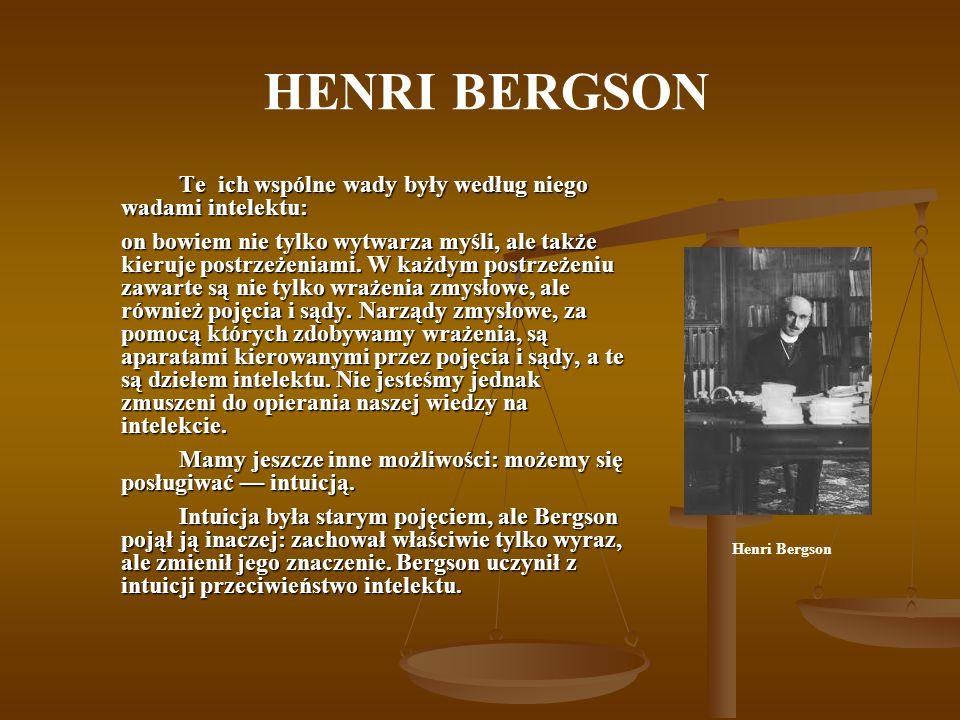 HENRI BERGSON Te ich wspólne wady były według niego wadami intelektu:
