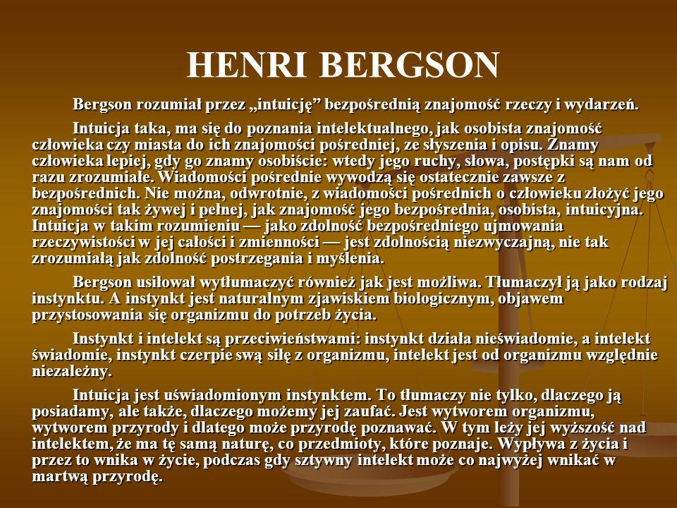 """HENRI BERGSON Bergson rozumiał przez """"intuicję bezpośrednią znajomość rzeczy i wydarzeń."""