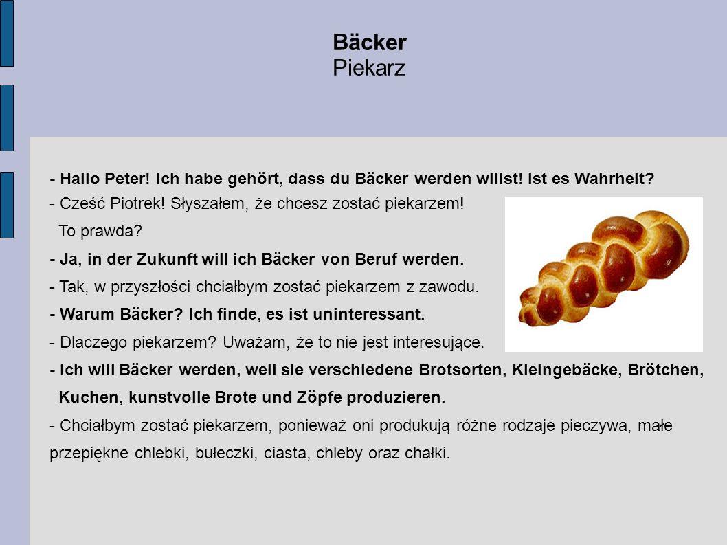 Bäcker Piekarz. - Hallo Peter! Ich habe gehört, dass du Bäcker werden willst! Ist es Wahrheit