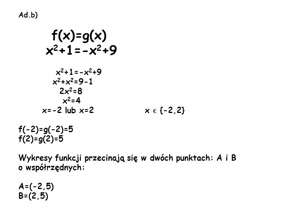 f(x)=g(x) x2+1=-x2+9 x2+x2=9-1 2x2=8 x2=4 x=-2 lub x=2 x ϵ {-2,2}