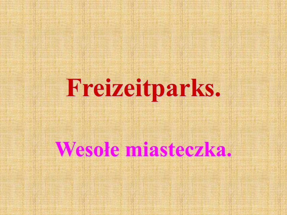 Freizeitparks. Wesołe miasteczka.