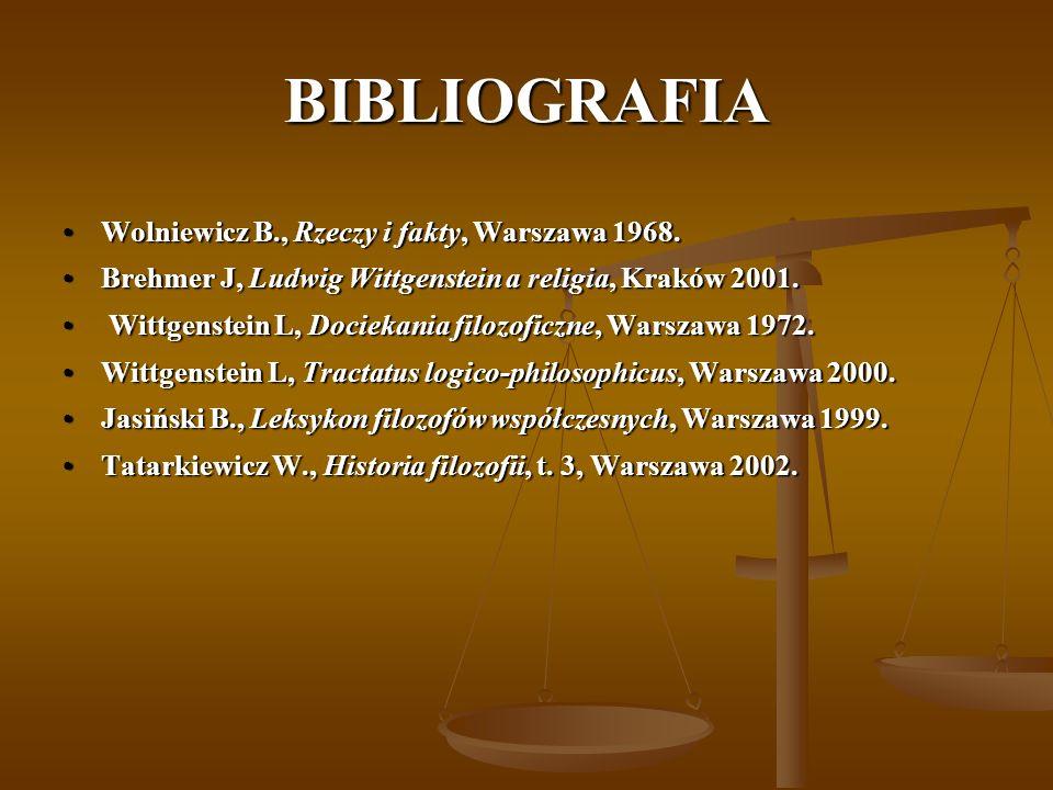 BIBLIOGRAFIA Wolniewicz B., Rzeczy i fakty, Warszawa 1968.