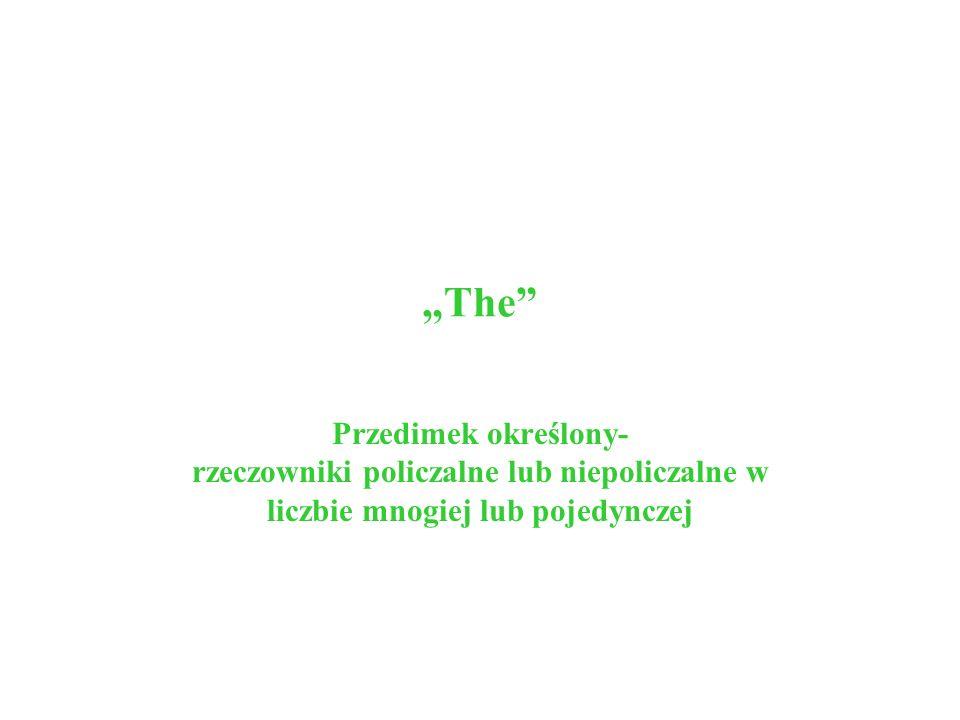 """""""The Przedimek określony- rzeczowniki policzalne lub niepoliczalne w liczbie mnogiej lub pojedynczej."""