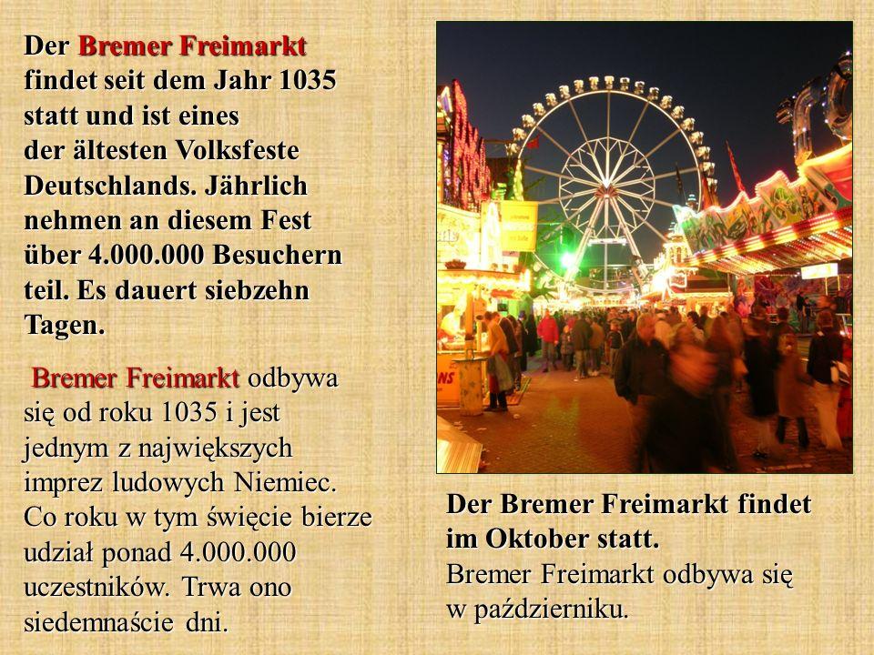 Der Bremer Freimarkt findet seit dem Jahr 1035 statt und ist eines der ältesten Volksfeste Deutschlands. Jährlich nehmen an diesem Fest über 4.000.000 Besuchern teil. Es dauert siebzehn Tagen.