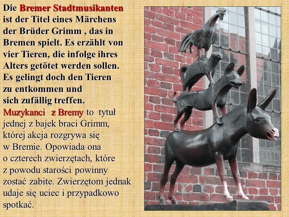 Die Bremer Stadtmusikanten ist der Titel eines Märchens der Brüder Grimm , das in Bremen spielt.