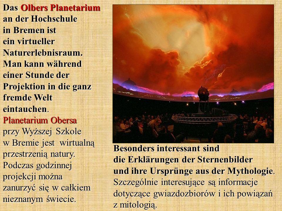 Das Olbers Planetarium an der Hochschule in Bremen ist ein virtueller Naturerlebnisraum. Man kann während einer Stunde der Projektion in die ganz fremde Welt eintauchen. Planetarium Obersa przy Wyższej Szkole w Bremie jest wirtualną przestrzenią natury. Podczas godzinnej projekcji można zanurzyć się w całkiem nieznanym świecie.