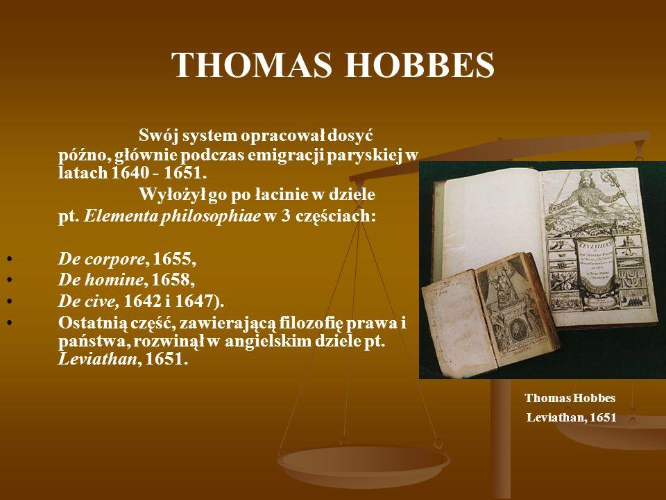 THOMAS HOBBES Swój system opracował dosyć późno, głównie podczas emigracji paryskiej w latach 1640 - 1651.