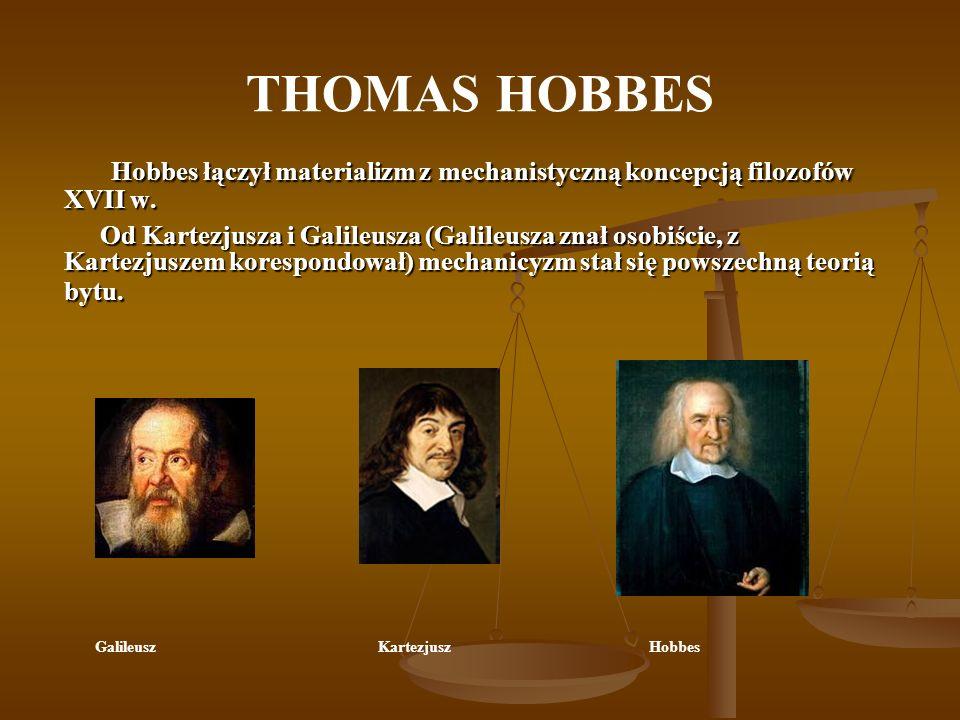 THOMAS HOBBES Hobbes łączył materializm z mechanistyczną koncepcją filozofów XVII w.