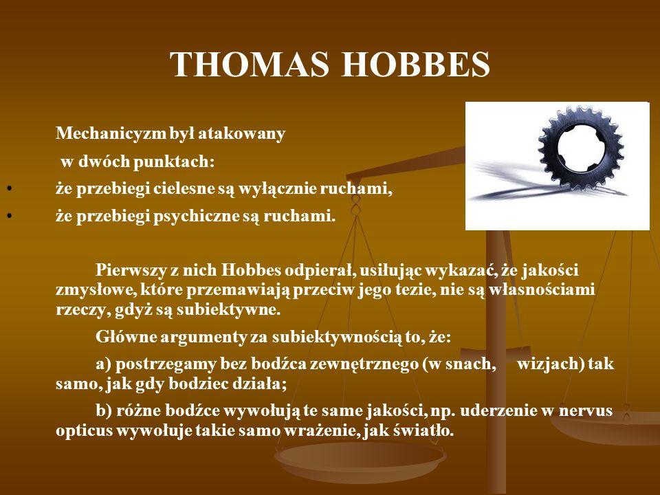 THOMAS HOBBES Mechanicyzm był atakowany w dwóch punktach: