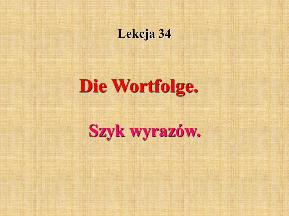 Lekcja 34 Die Wortfolge. Szyk wyrazów.