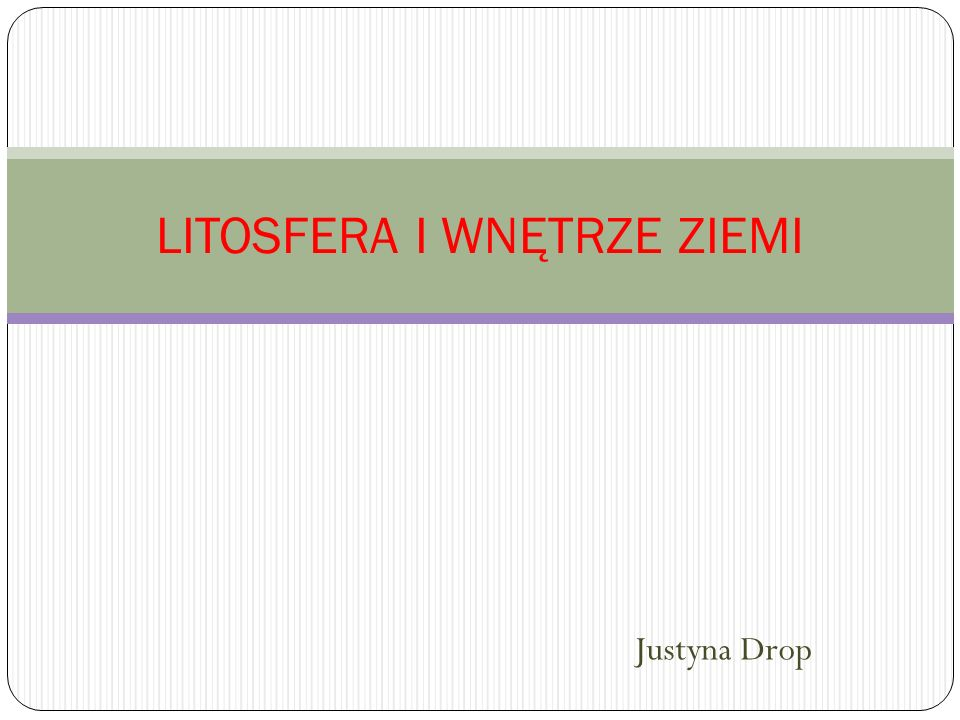 LITOSFERA I WNĘTRZE ZIEMI