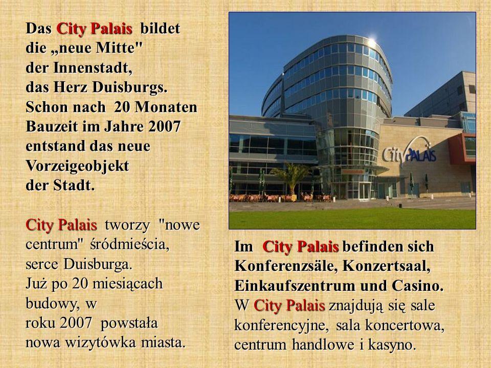 """Das City Palais bildet die """"neue Mitte der Innenstadt, das Herz Duisburgs. Schon nach 20 Monaten Bauzeit im Jahre 2007 entstand das neue Vorzeigeobjekt der Stadt. City Palais tworzy nowe centrum śródmieścia, serce Duisburga. Już po 20 miesiącach budowy, w roku 2007 powstała nowa wizytówka miasta."""