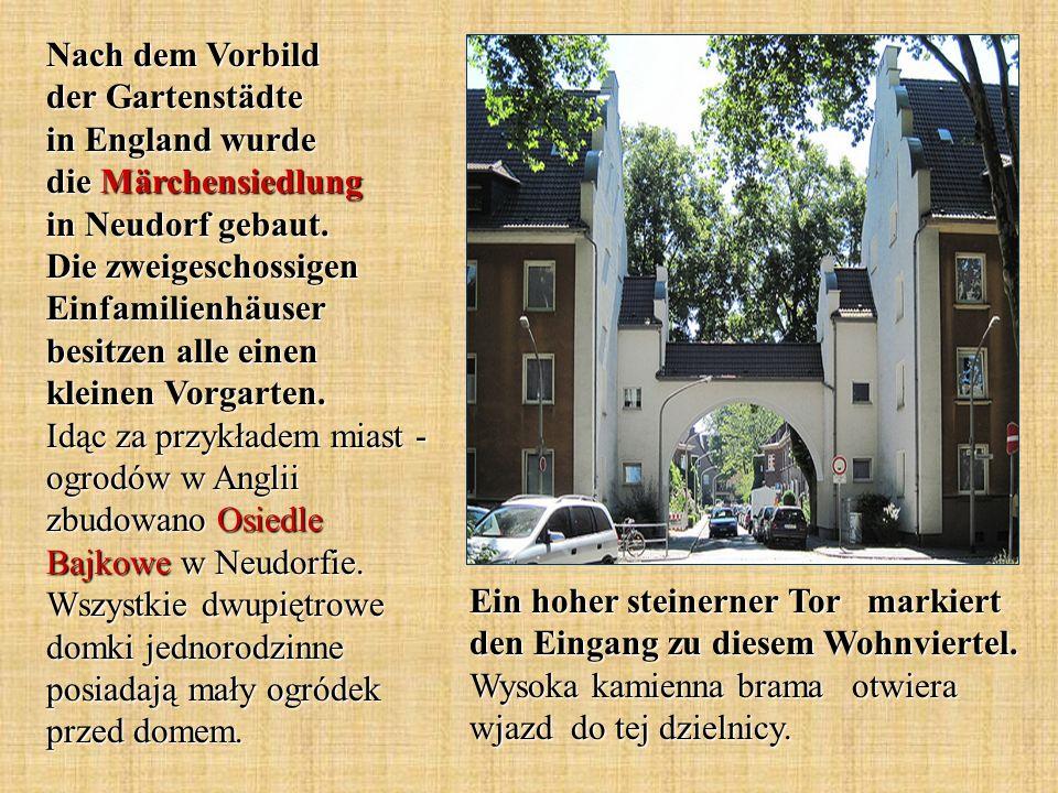 Nach dem Vorbild der Gartenstädte in England wurde die Märchensiedlung in Neudorf gebaut. Die zweigeschossigen Einfamilienhäuser besitzen alle einen kleinen Vorgarten. Idąc za przykładem miast - ogrodów w Anglii zbudowano Osiedle Bajkowe w Neudorfie. Wszystkie dwupiętrowe domki jednorodzinne posiadają mały ogródek przed domem.