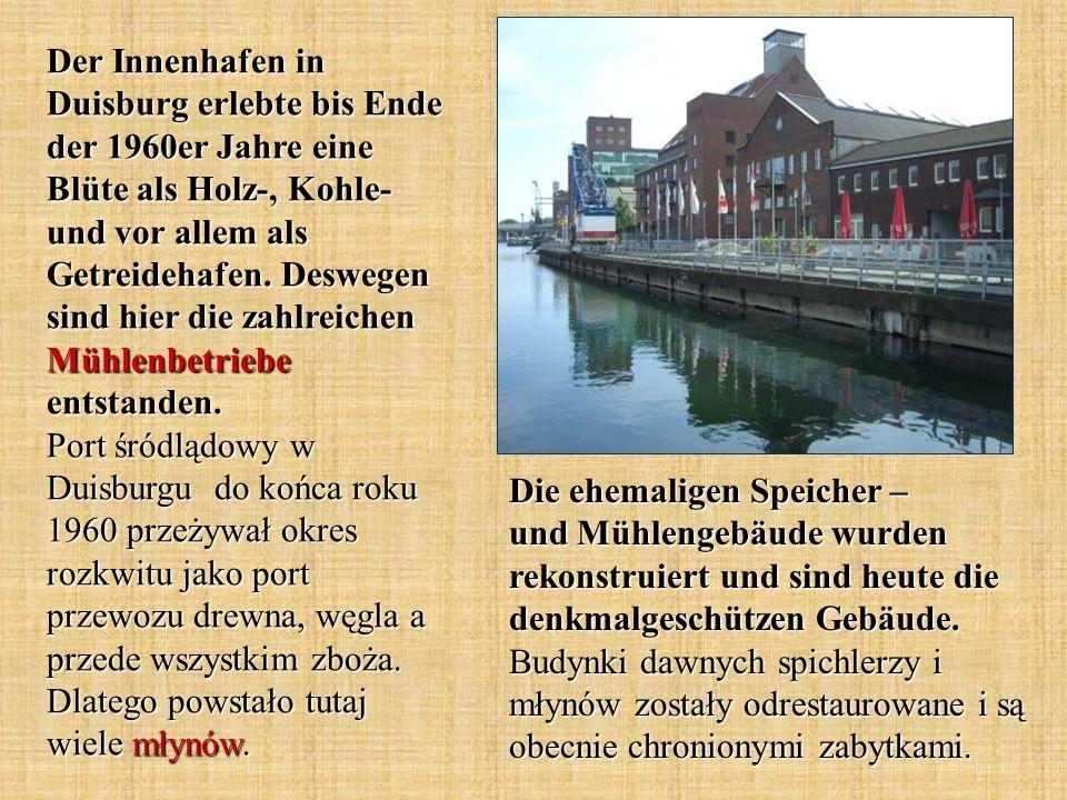 Der Innenhafen in Duisburg erlebte bis Ende der 1960er Jahre eine Blüte als Holz-, Kohle- und vor allem als Getreidehafen. Deswegen sind hier die zahlreichen Mühlenbetriebe entstanden. Port śródlądowy w Duisburgu do końca roku 1960 przeżywał okres rozkwitu jako port przewozu drewna, węgla a przede wszystkim zboża. Dlatego powstało tutaj wiele młynów.