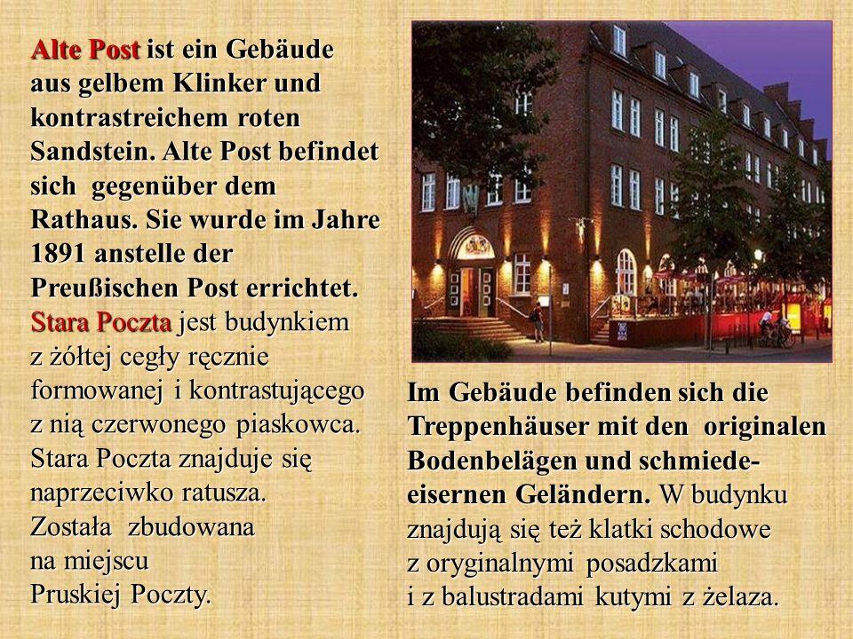 Alte Post ist ein Gebäude aus gelbem Klinker und kontrastreichem roten Sandstein. Alte Post befindet sich gegenüber dem Rathaus. Sie wurde im Jahre 1891 anstelle der Preußischen Post errichtet. Stara Poczta jest budynkiem z żółtej cegły ręcznie formowanej i kontrastującego z nią czerwonego piaskowca. Stara Poczta znajduje się naprzeciwko ratusza. Została zbudowana na miejscu Pruskiej Poczty.