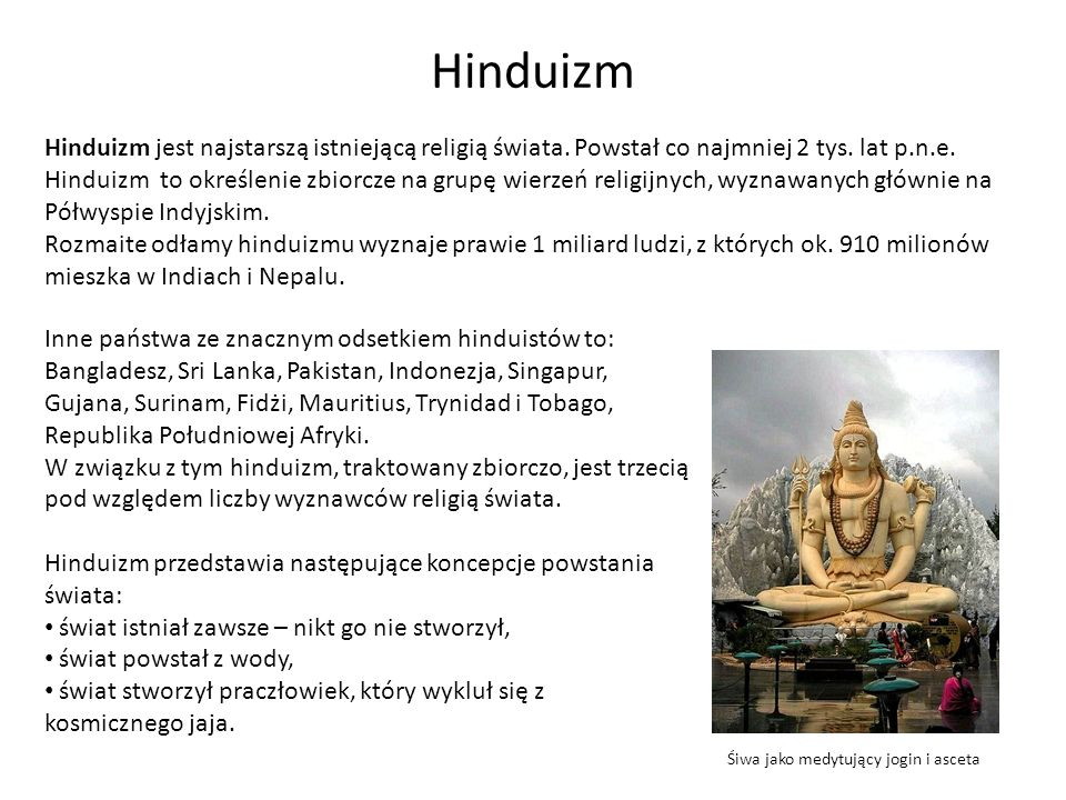 Hinduizm Hinduizm jest najstarszą istniejącą religią świata. Powstał co najmniej 2 tys. lat p.n.e.