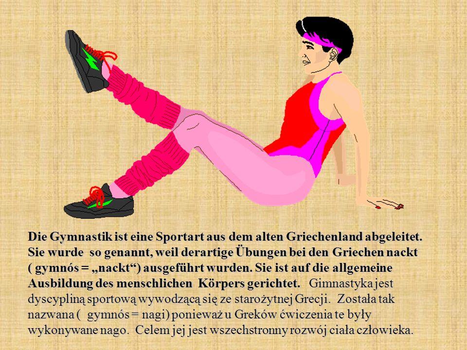 Die Gymnastik ist eine Sportart aus dem alten Griechenland abgeleitet