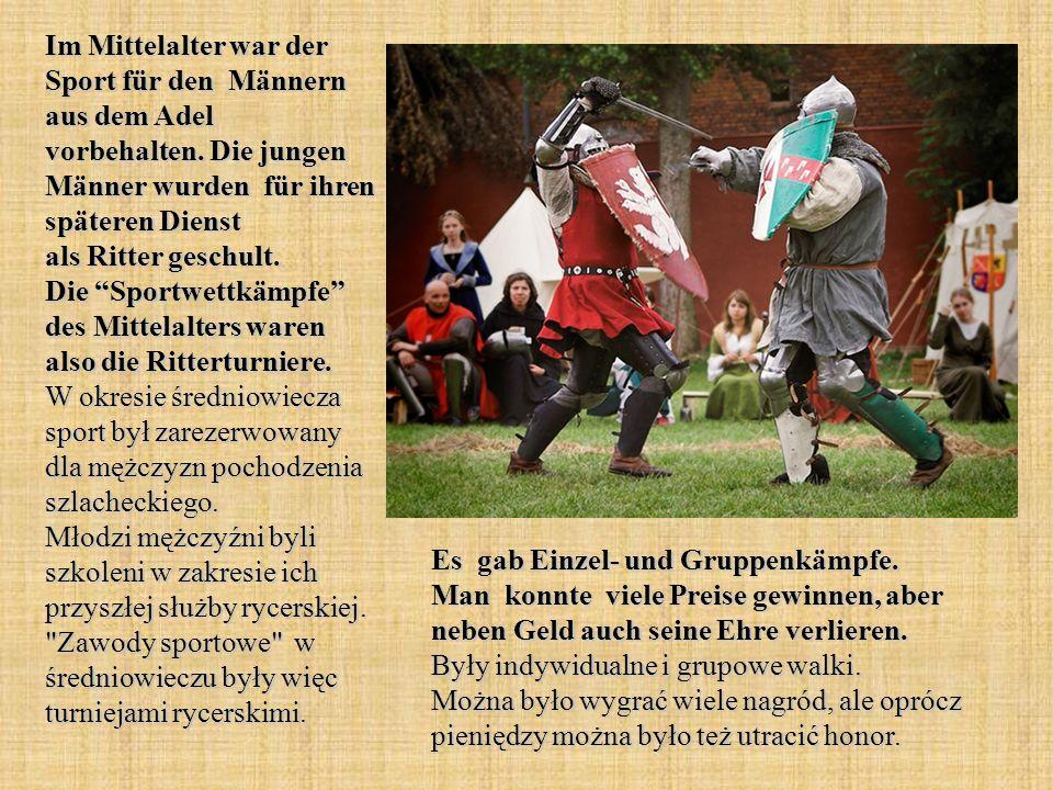 Im Mittelalter war der Sport für den Männern aus dem Adel vorbehalten