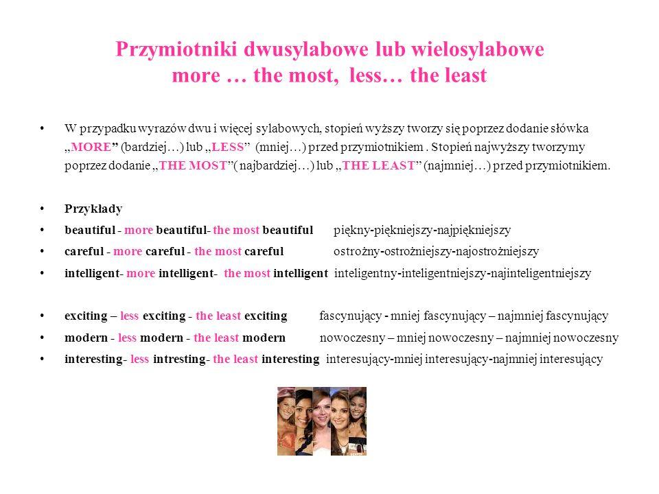 Przymiotniki dwusylabowe lub wielosylabowe more … the most, less… the least