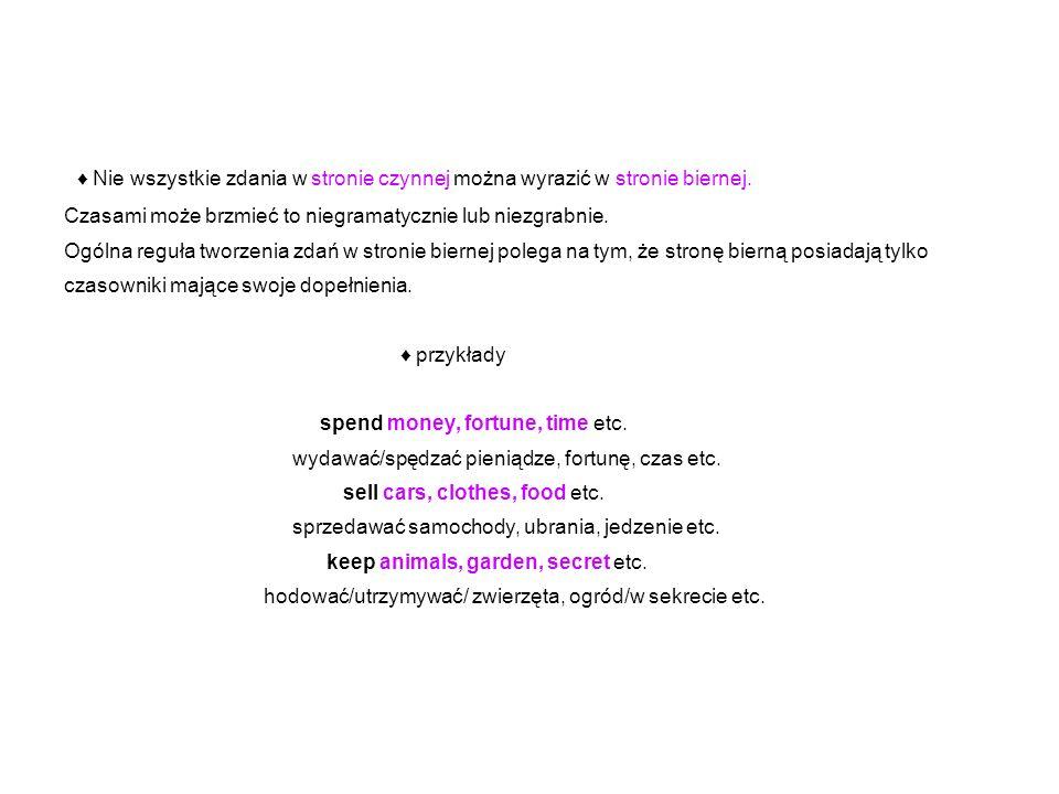 ♦ Nie wszystkie zdania w stronie czynnej można wyrazić w stronie biernej.