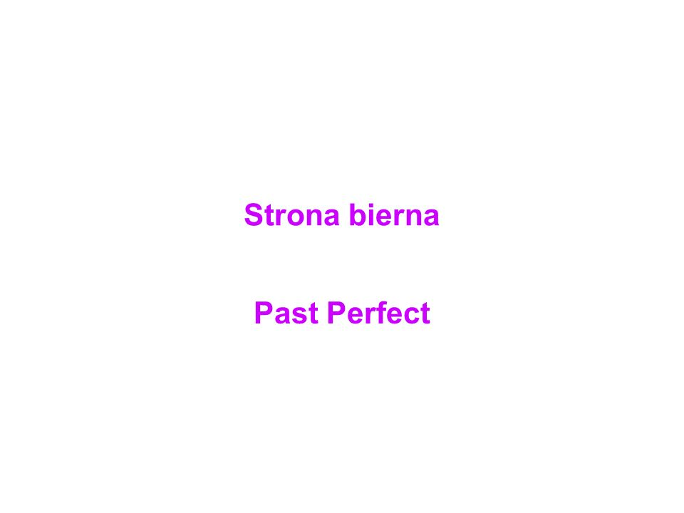 Strona bierna Past Perfect