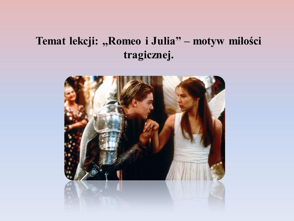 Temat lekcji: ,,Romeo i Julia – motyw miłości tragicznej.